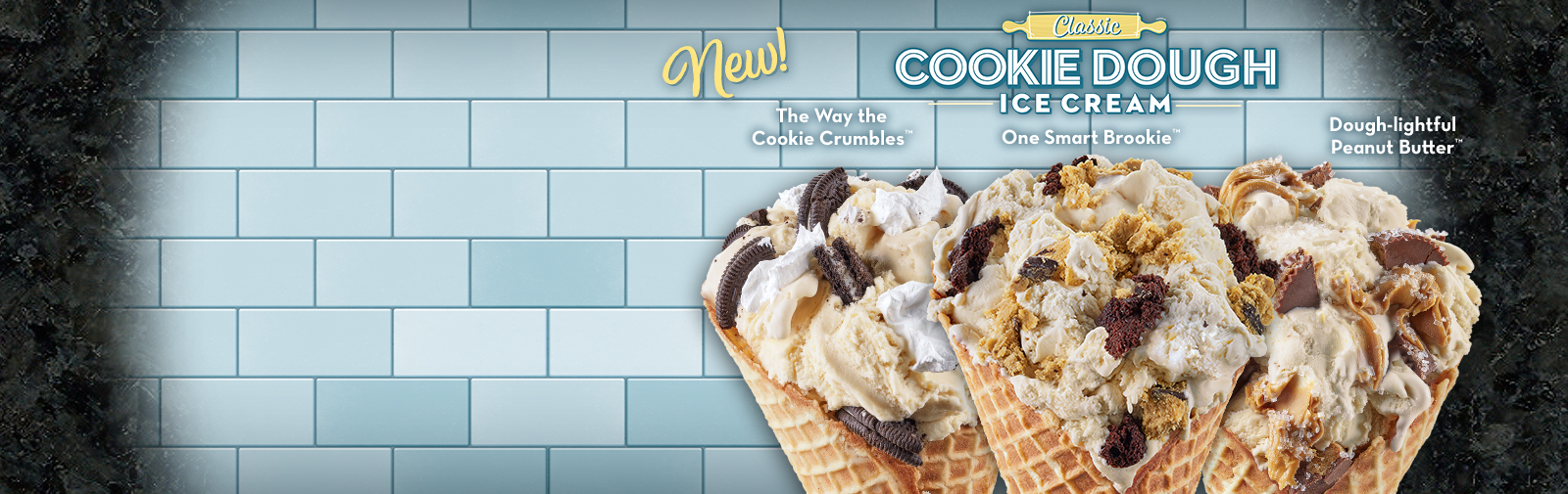 Try our Classic Cookie Dough Ice Cream Creations™ with three new, delicious takes on cookie dough flavors.